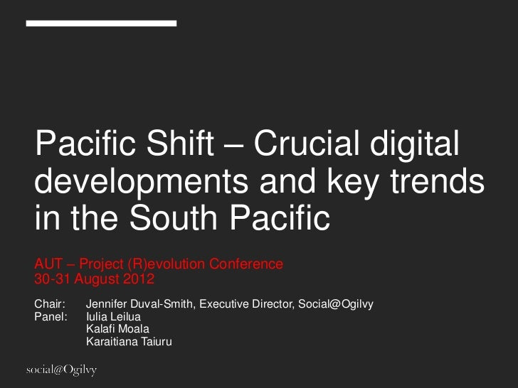 Pacific Shift – Crucial digitaldevelopments and key trendsin the South PacificAUT – Project (R)evolution Conference30-31 A...