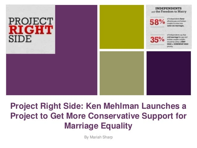 +Project Right Side: Ken Mehlman Launches aProject to Get More Conservative Support for              Marriage Equality    ...