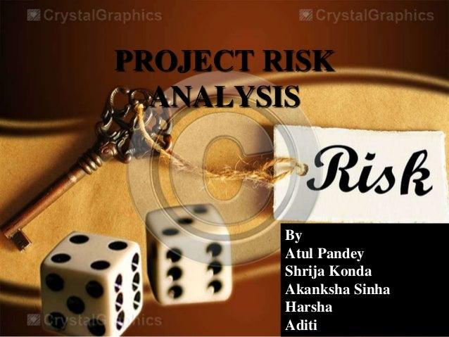 PROJECT RISK ANALYSIS By Atul Pandey Shrija Konda Akanksha Sinha Harsha Aditi