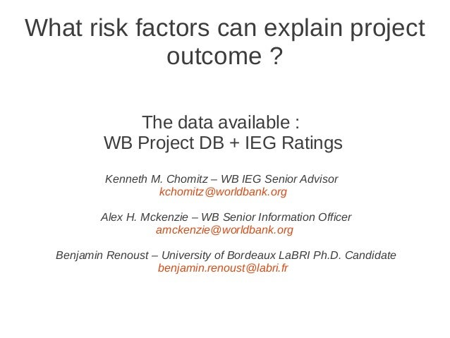 What risk factors can explain project             outcome ?             The data available :          WB Project DB + IEG ...