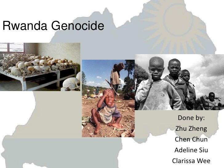 Rwanda Genocide<br />Done by:<br />Zhu Zheng<br />Chen Chun<br />Adeline Siu<br />Clarissa Wee<br />