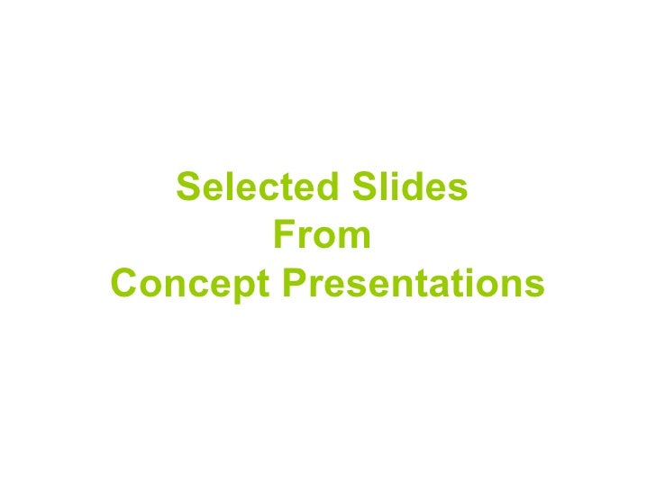 Selected Slides  From  Concept Presentations