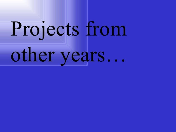 Projects from other years…