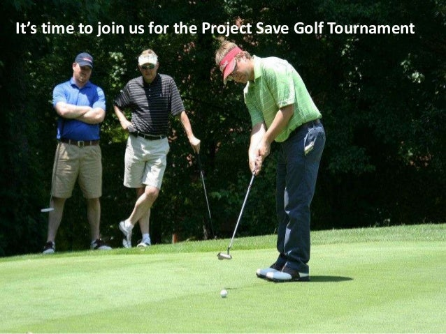 It's time to join us for the Project Save Golf Tournament