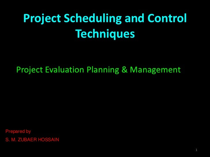 Project Scheduling and Control                 Techniques    Project Evaluation Planning & ManagementPrepared byS. M. ZUBA...