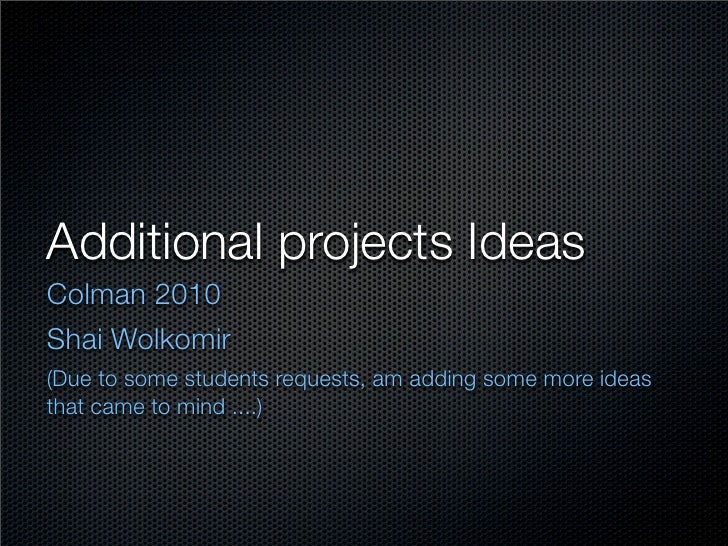 Additional projects Ideas	 Colman 2010 Shai Wolkomir (Due to some students requests, am adding some more ideas that came t...