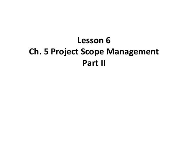 Lesson 6 Ch. 5 Project Scope Management Part II
