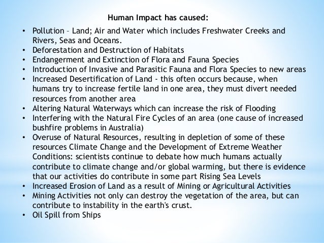 the effects of human activity on the environment Head: impacts of human behavior on the environment 1 impacts of human behavior on the environment psy 460 impacts of human behavior on the environment 2 environmental psychology is the study of the link between human behavior, the direct impact on the environment, and the psychology of humans.