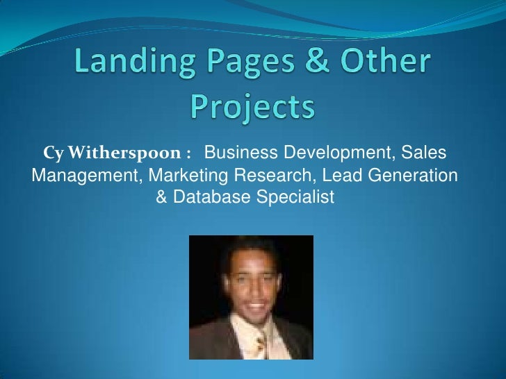 Landing Pages & Other Projects<br />Cy Witherspoon :   Business Development, Sales Management, Marketing Research, Lead Ge...