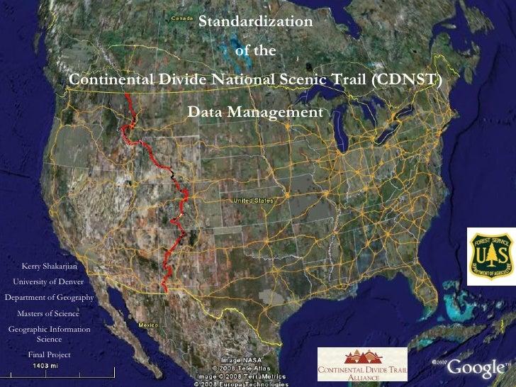 Standardization  of the  Continental Divide National Scenic Trail (CDNST)  Data Management   Kerry Shakarjian University o...