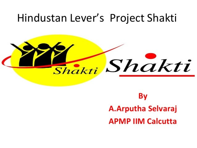 case study of unilever in india hindustan lever s project shakti marketing fmcg to the rural consume 511-067 hindustan unilever's 'pureit' water purifier 4 project shakti, a microcredit-based entrepreneurial network for underprivileged rural women which.