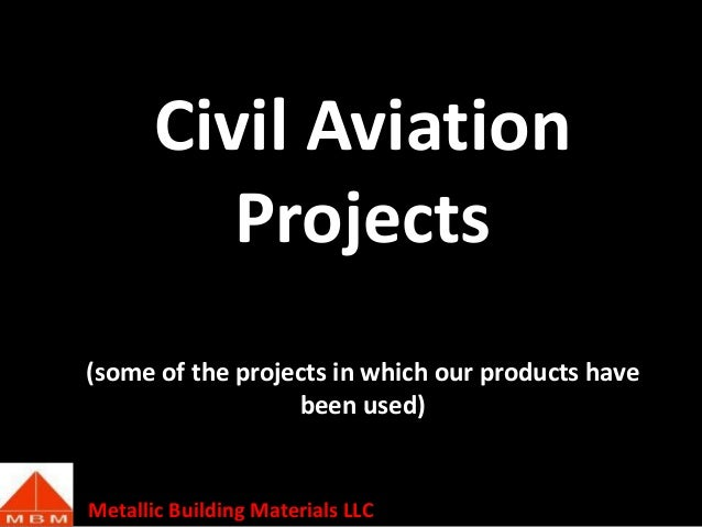 Civil Aviation Projects (some of the projects in which our products have been used)  Metallic Building Materials LLC