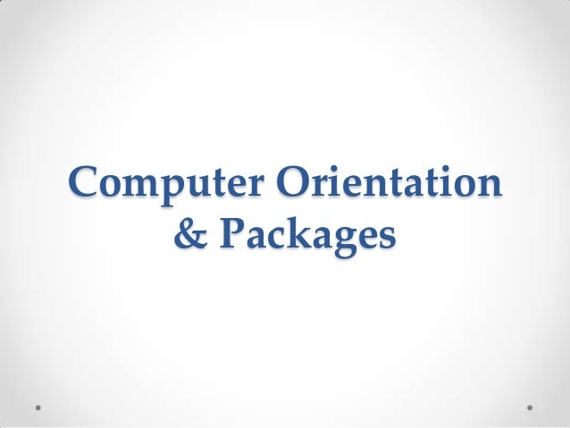 Computer Orientation & Packages