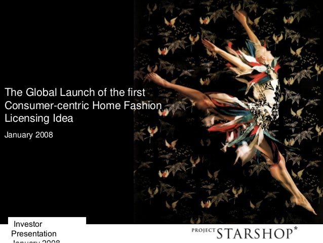 Investor Presentation 1 The Global Launch of the first Consumer-centric Home Fashion Licensing Idea January 2008