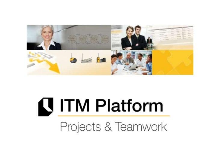 Gestión de proyectos:ITM Platform Projects & Teamwork es la mejor solución para lagestión de proyectos, tanto en entornos ...
