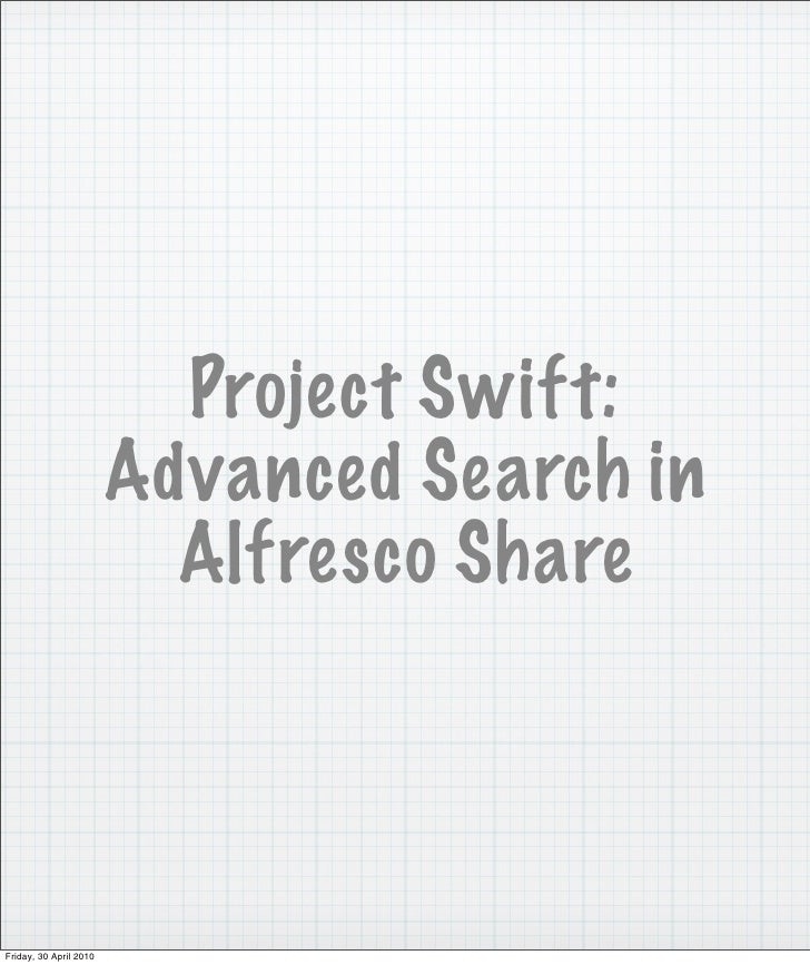 Project Swift:                         Advanced Search in                           Alfresco Share    Friday, 30 April 2010
