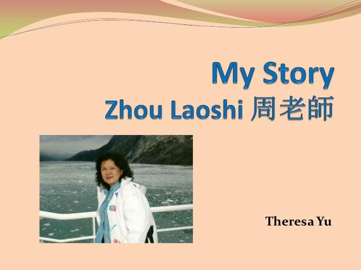 My StoryZhou Laoshi周老師<br />Theresa Yu<br />