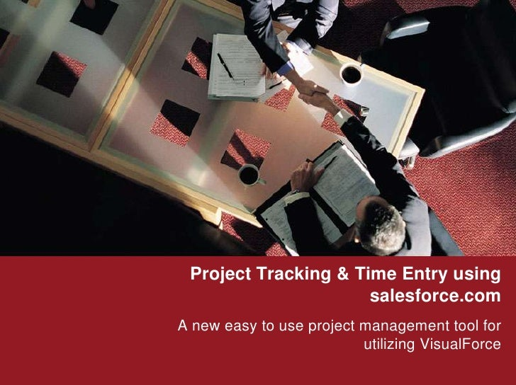 Project Tracking & Time Entry using salesforce.com<br />A new easy to use project management tool for utilizing VisualForc...