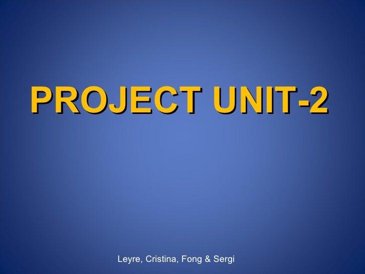 Leyre, Cristina, Fong & Sergi PROJECT UNIT-2