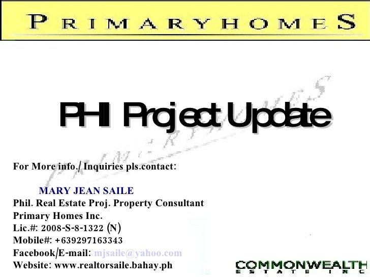 PHI Project Update For More info./ Inquiries pls.contact: MARY JEAN SAILE Phil. Real Estate Proj. Property Consultant Prim...