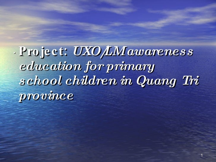 Project:  UXO/LM awareness education for primary school children in Quang Tri province .