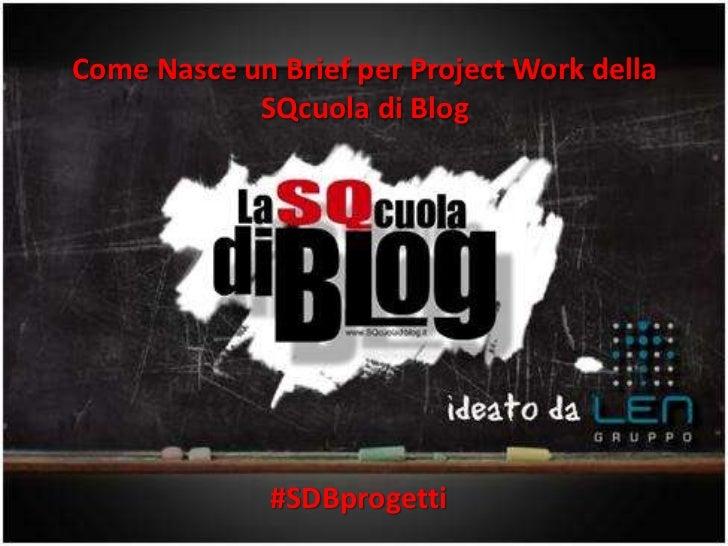 Come Nasce un Brief per Project Work della            SQcuola di Blog              #SDBprogetti