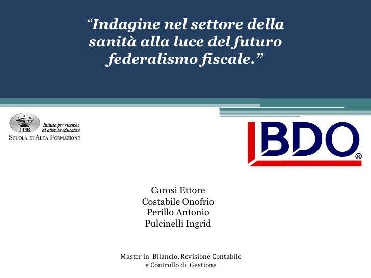 """""""Indagine nel settore della sanità alla luce del futuro federalismo fiscale.""""<br />Carosi Ettore<br />Costabile Onofrio<br..."""