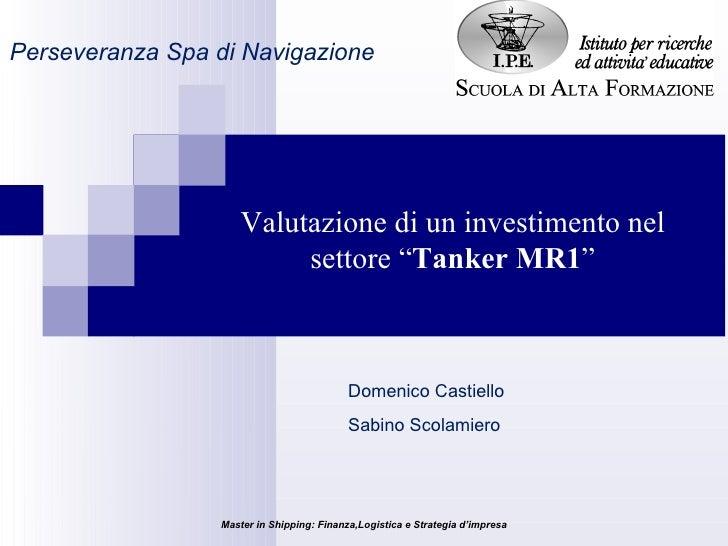 """Domenico Castiello Sabino Scolamiero Perseveranza Spa di Navigazione Valutazione di un investimento nel settore """" Tanker  ..."""