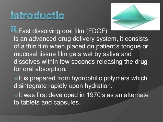thesis on fast dissolving films Propafenone hcl (pph), an antiarrhythmic drug, has a bitter taste, short half-life, delayed drug dissolution and side effects thus, the purpose of this work is to develop orally fast dissolving tablets (ofdts) containing pph to provide a rapid drug dissolution and subsequently give rapid onset of action of pph as an.