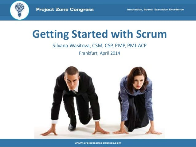 Getting Started with Scrum Silvana Wasitova, CSM, CSP, PMP, PMI-ACP Frankfurt, April 2014