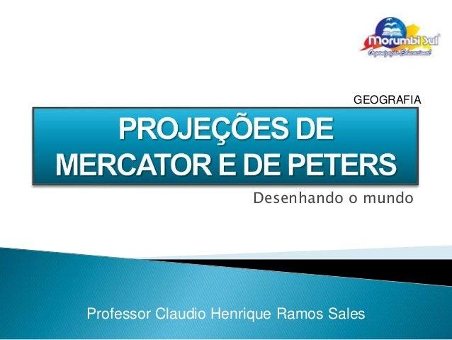 Desenhando o mundo Professor Claudio Henrique Ramos Sales GEOGRAFIA