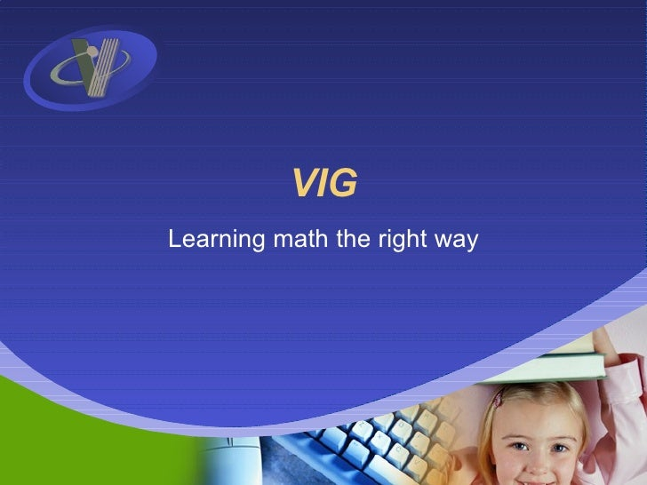 VIG Learning math the right way