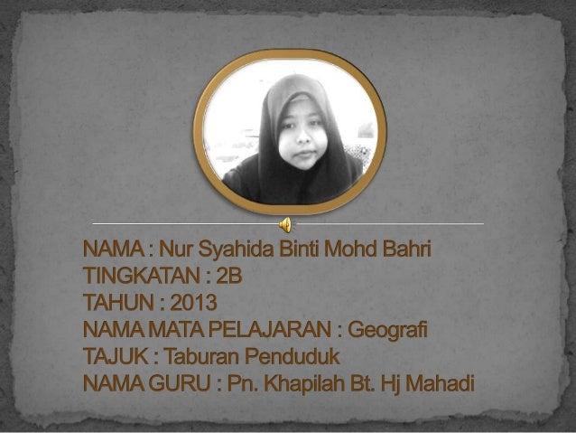  Nama saya Nur Syahida Binti Mohd Bahri. Saya belajar  di Tingakatan 2B, Sekolah Menengah Kebangsaan Buloh Kasap Johor Da...