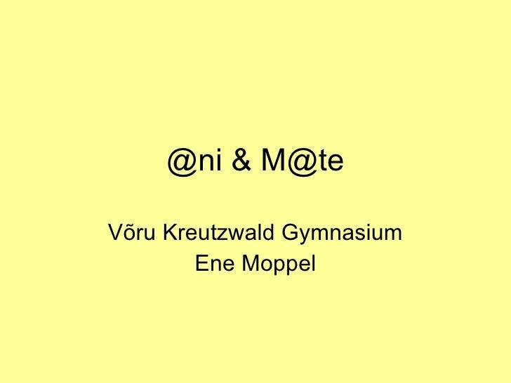@ni & M@te Võru Kreutzwald Gymnasium Ene Moppel