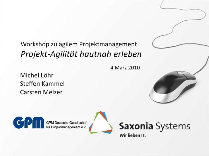 Workshop zu agilem Projektmanagement <br />Projekt-Agilität hautnah erleben<br />4 März 2010<br />Michel Löhr<br />Steffen...