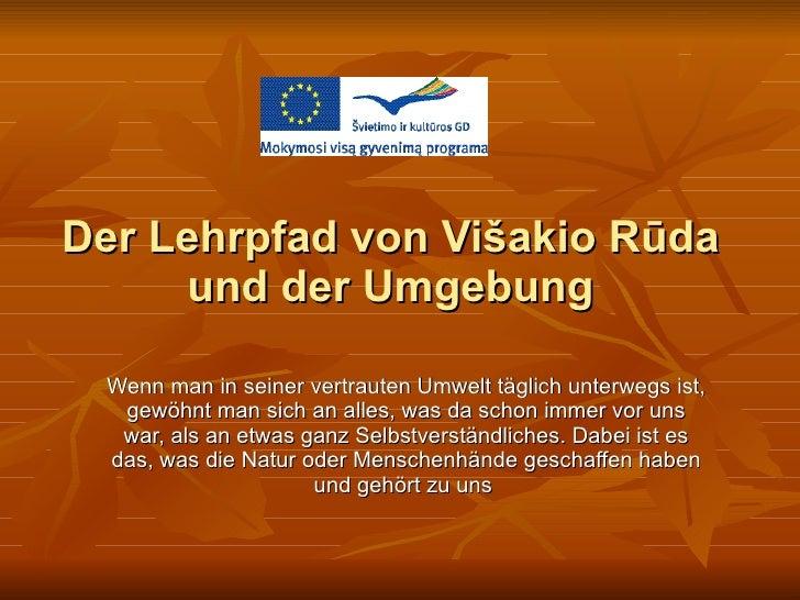 Der Lehrpfad von Višakio Rūda und der Umgebung Wenn man in seiner vertrauten Umwelt täglich unterwegs ist, gewöhnt man sic...