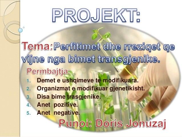 1.   Demet e ushqimeve te modifikuara.2.   Organizmat e modifikuar gjenetikisht.3.   Disa bime trasgjenike.4.   Anet pozit...