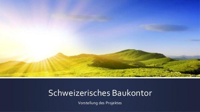 Schweizerisches Baukontor Vorstellung des Projektes
