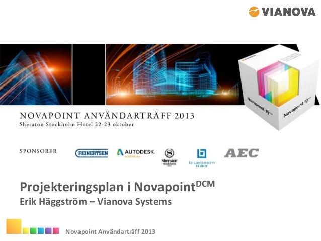Projekteringsplan i NovapointDCM Erik Häggström – Vianova Systems Novapoint Användarträff 2013