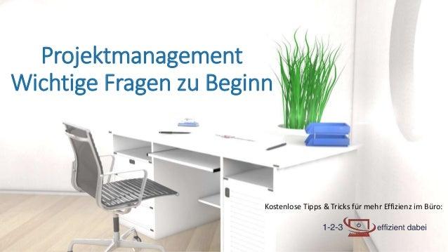 Kostenlose Tipps & Tricks für mehr Effizienz im Büro: Projektmanagement Wichtige Fragen zu Beginn