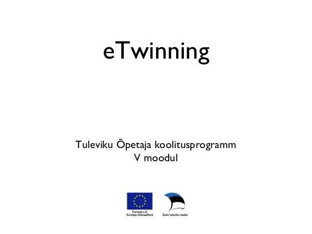eTwinningTuleviku Õpetaja koolitusprogramm            V moodul