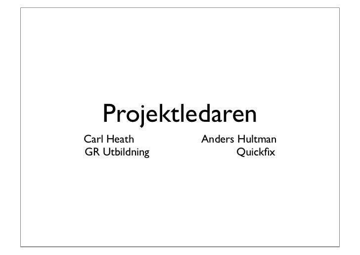 ProjektledarenCarl Heath      Anders HultmanGR Utbildning          Quickfix