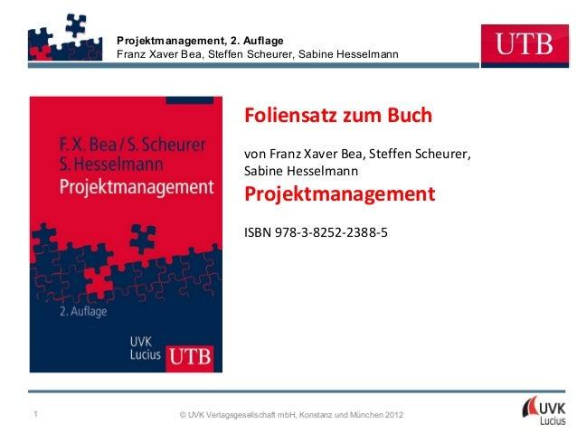 Projektmanagement, 2. AuflageFranz Xaver Bea, Steffen Scheurer, Sabine Hesselmann© UVK Verlagsgesellschaft mbH, Konstanz u...