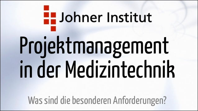 Projektmanagement in der Medizintechnik Was sind die besonderen Anforderungen?