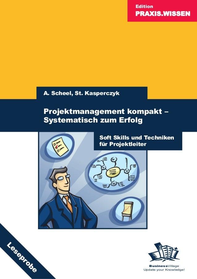 PRAXIS.WISSEN Edition BusinessVillage Update your Knowledge! A. Scheel, St. Kasperczyk Projektmanagement kompakt – Systema...