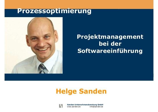 Sanden Unternehmensberatung GmbH www.sanden.de info@sanden.de Projektmanagement bei der Softwareeinführung Prozessoptimier...