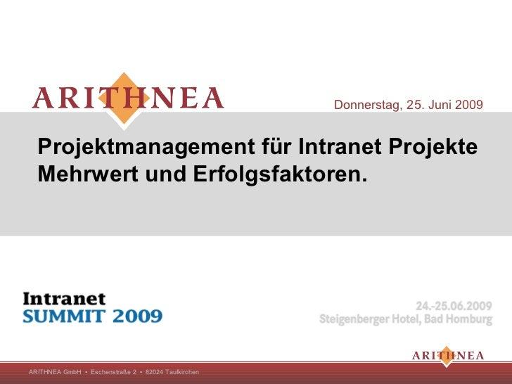 Donnerstag, 25. Juni 2009  Projektmanagement für Intranet Projekte  Mehrwert und Erfolgsfaktoren.ARITHNEA GmbH ▪ Eschenstr...