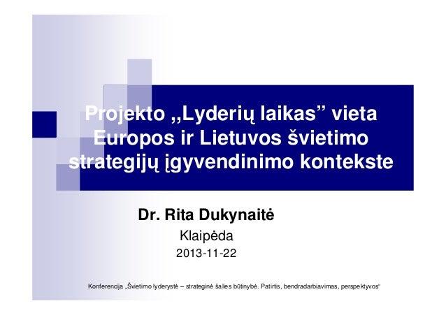 """Projekto ,,Lyderių laikas"""" vieta Europos ir Lietuvos švietimo strategijų įgyvendinimo kontekste Dr. Rita Dukynait Klaip da..."""
