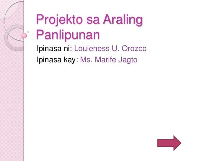 Projekto sa AralingPanlipunanIpinasa ni: Louieness U. OrozcoIpinasa kay: Ms. Marife Jagto