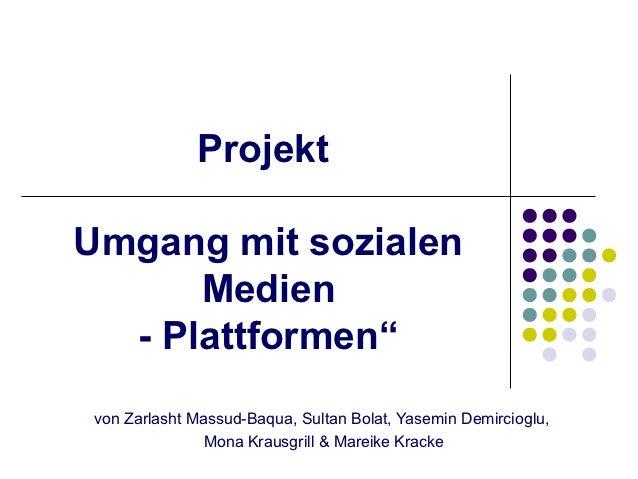 "ProjektUmgang mit sozialen      Medien  - Plattformen""von Zarlasht Massud-Baqua, Sultan Bolat, Yasemin Demircioglu,       ..."